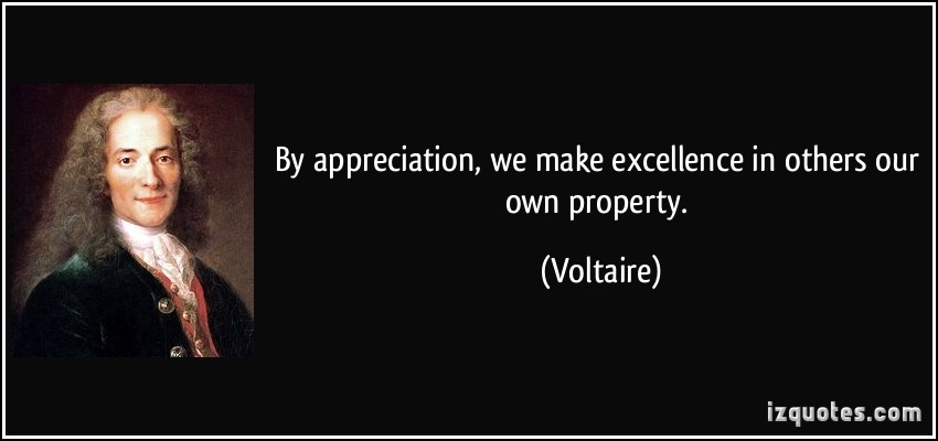 quote-by-appreciation-we-make-excellence-in-others-our-own-property-voltaire-191111